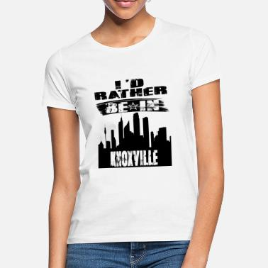 Knoxville Geschenk Id rather be in Knoxville - Frauen T-Shirt