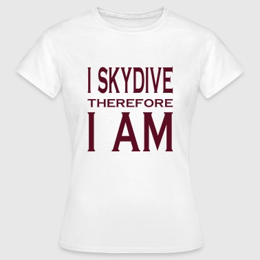 I Skydive Therefore I Am - Women's T-Shirt