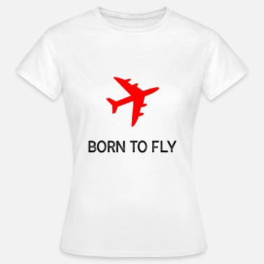 Balaise Aviator Born To Fly Airplane Airliners Shirt - T-shirt Femme