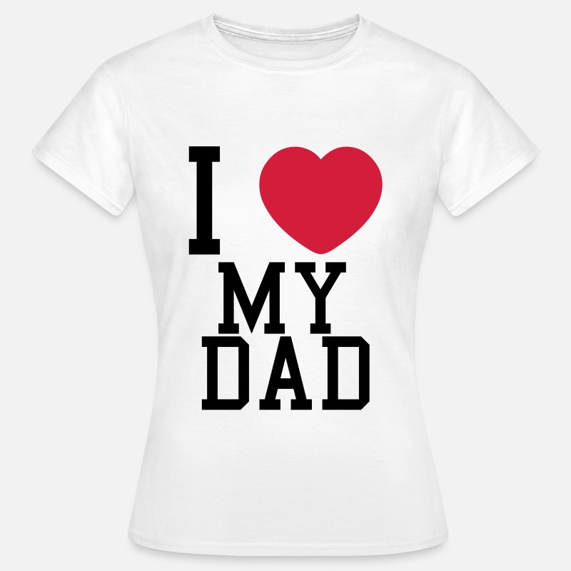 Dad Camisetas - i love my dad - Camiseta mujer blanco