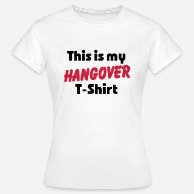 Hangover This is my Hangover T-Shirt - Vrouwen T-shirt