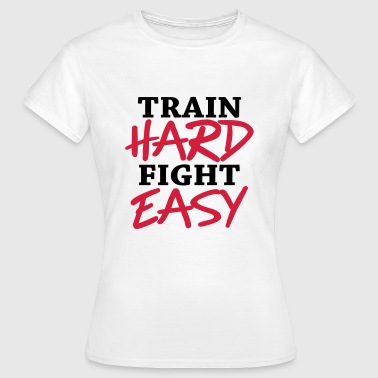 Fight Fitness Train hard - Fight easy - Maglietta da donna