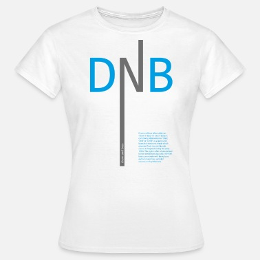 Dnb Drum And Bass Drum and Bass DNB - Women's T-Shirt
