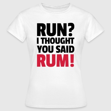 Run? - Women's T-Shirt