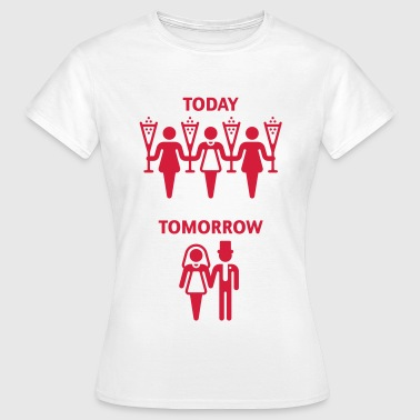 Today – Tomorrow (Hen Night) - Women's T-Shirt