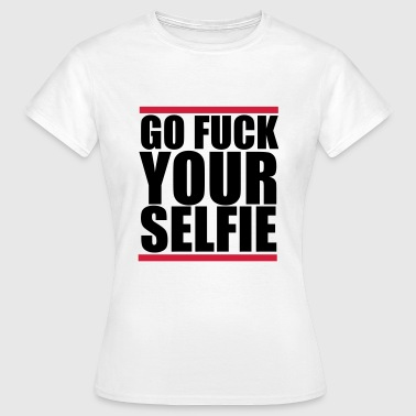 Go Fuck Go fuck your selfie - Women's T-Shirt