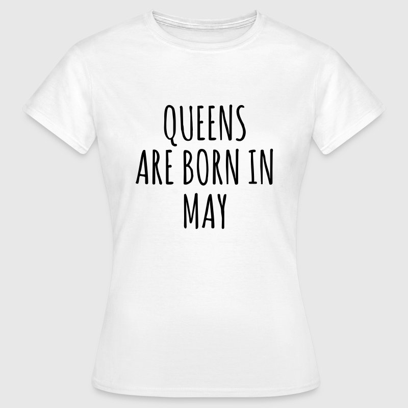 Queens are born in May - Vrouwen T-shirt