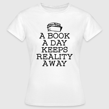 A Book A Day Keeps Reality Away - T-shirt Femme
