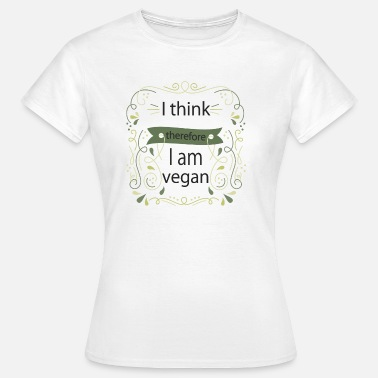 I Think Therefore I Am I think therefore I am vegan - Women's T-Shirt