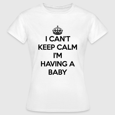 Keep Calm Having Baby - Naisten t-paita