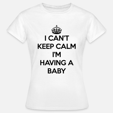 Pregnancy Keep Calm Having Baby - Naisten t-paita