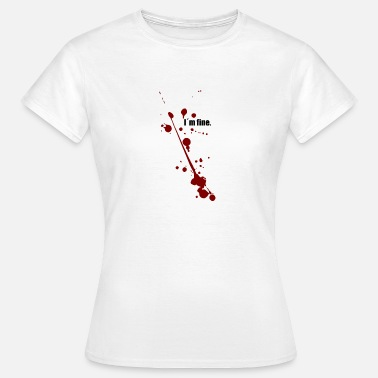Gunshot Wound I am fine - I'm fine - Women's T-Shirt