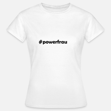 Powerfrau Frauenpower #powerfrau - Frauen T-Shirt