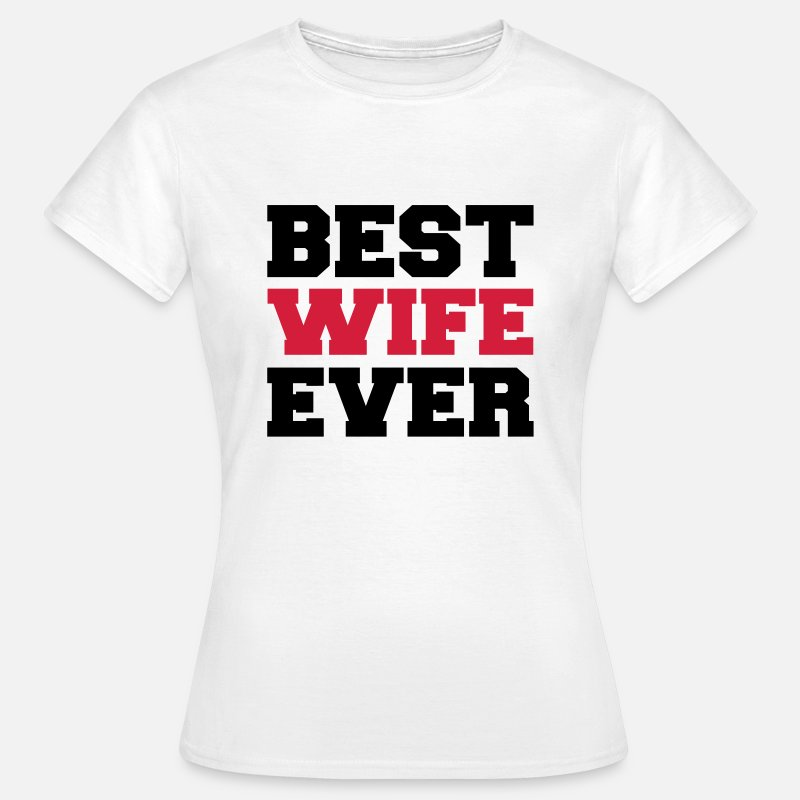Wife T-Shirts - Best wife ever - Women's T-Shirt white