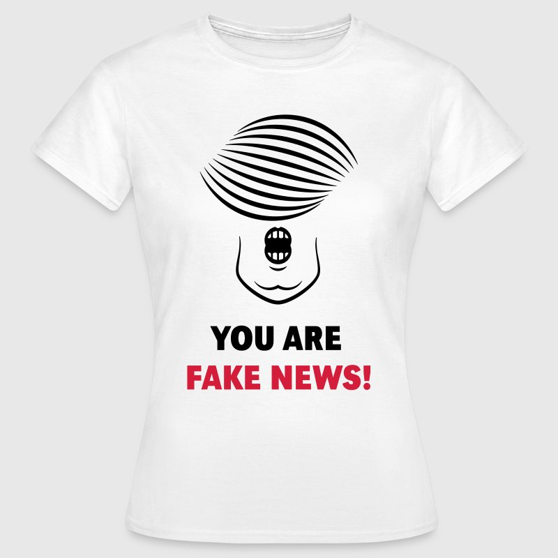 Donald Trump: You Are Fake News! - Women's T-Shirt