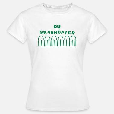 Grashüpfer Gras - Du Grashüpfer - Frauen T-Shirt