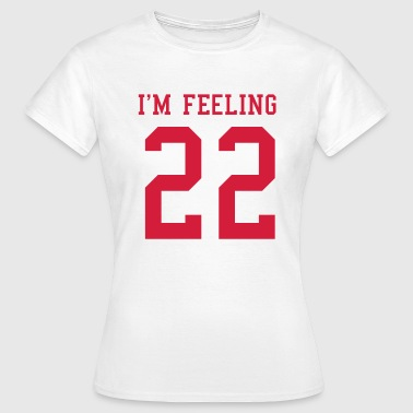 Number 22 I'm feeling 22 - Women's T-Shirt