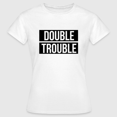 Double trouble - Vrouwen T-shirt