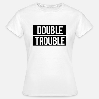 Double Trouble Double trouble - Women's T-Shirt