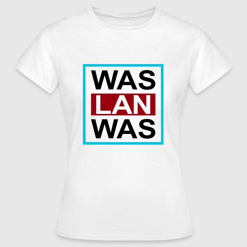 Was Lan Was - Frauen T-Shirt