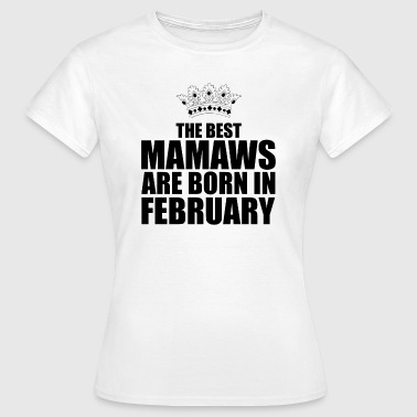 the best mamaws are born in february - T-shirt Femme
