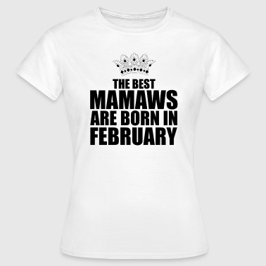 Mamaw the best mamaws are born in february - T-shirt Femme