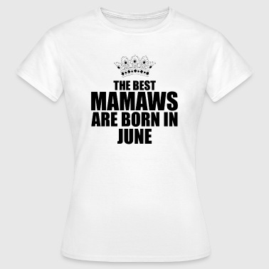 Mamaw the best mamaws are born in june - T-shirt Femme