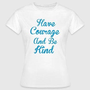 Courage - Frauen T-Shirt