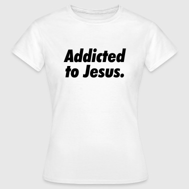 I Love Addicted to Jesus - Women's T-Shirt