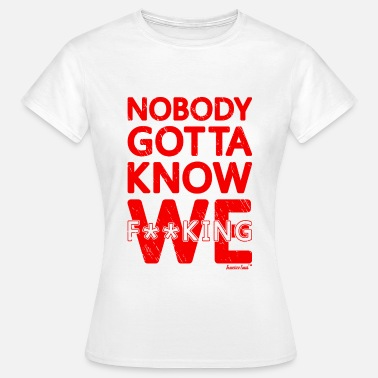 Bisexual Fuck Nobody gotta know We fucking, Francisco Evans ™ - Women's T-Shirt