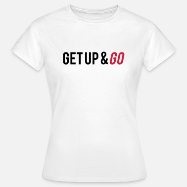 Get Up And Go - Vrouwen T-shirt