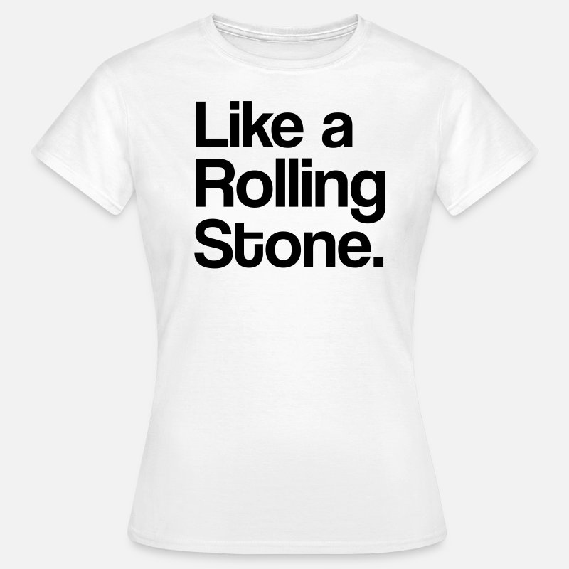 Love T-shirts - Like a Rolling Stone - T-shirt Femme blanc