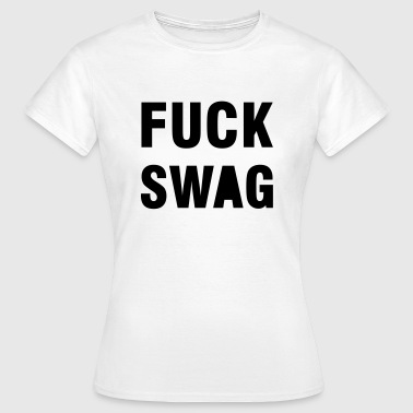 Fuck Swag - Women's T-Shirt