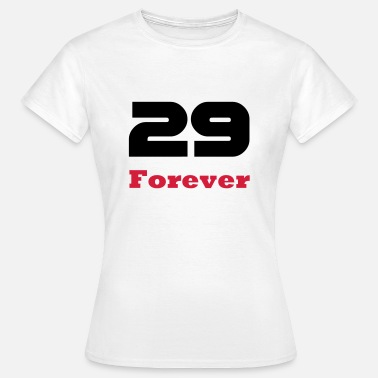29 Birthday 29 Forever / Birthday T-shirts for young and old, and the deniers - Women's T-Shirt
