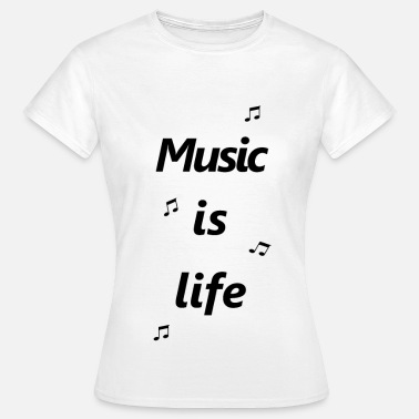 Music Is Life Music is life - Frauen T-Shirt