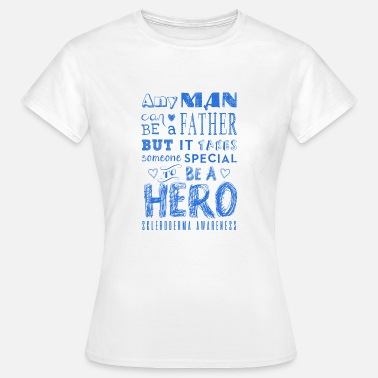 Scleroderma Scleroderma Awareness! Father is a Hero! - Women's T-Shirt