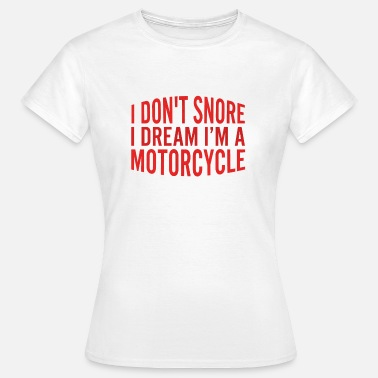 Norton I Don t Snore I Dream Im A Motorcycle - Frauen T-Shirt