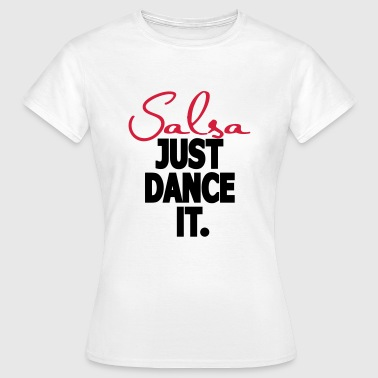 Salsa. Just Dance It. - Salsa Dance-shirt - Vrouwen T-shirt