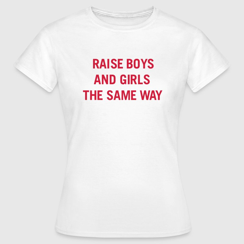 Raise boys and girls the same way - T-shirt Femme