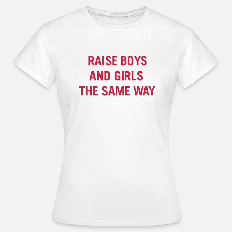 Raise Boys And Girls The Same T-Shirts - Raise boys and girls the same way - Women's T-Shirt white