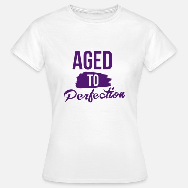 Aged To Perfection Aged To Perfection - Vrouwen T-shirt