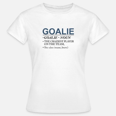 Hockey Netminder Goalie Craziest Player on a Team Insane Brave - Women's T-Shirt