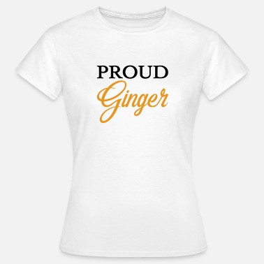 Ginger And Proud Proud Ginger - Women's T-Shirt