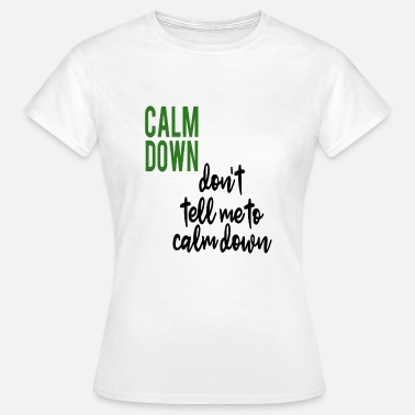 Calm CALM DOWN - Women's T-Shirt