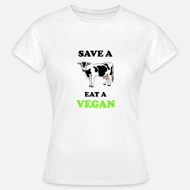 Vegan Jokes Save a Cow eat a Vegan Joke - Women's T-Shirt