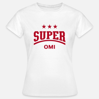 Omi Super Omi - Frauen T-Shirt