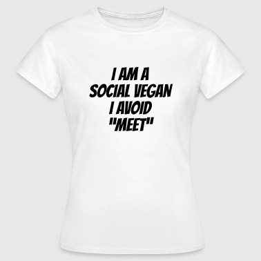 I am a social vegan I avoid meet - Women's T-Shirt