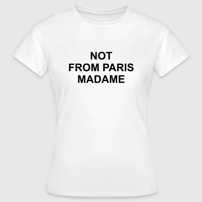 Not from paris madame - Women's T-Shirt
