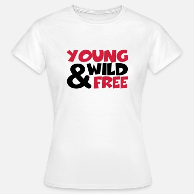 Young Wild And Free young, wild and free - T-shirt dam