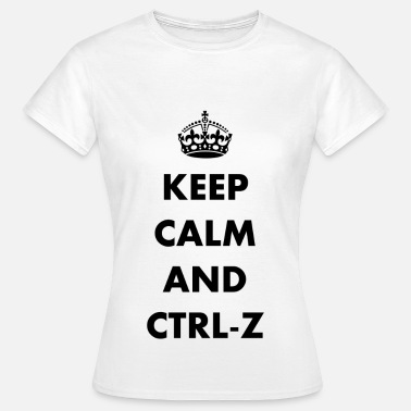Geek Keep Calm and ctrl-z - T-shirt Femme